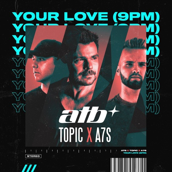 YOUR LOVE (9PM) - ATB & TOPIC & A7S