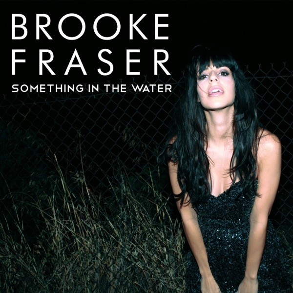 SOMETHING IN THE WATER - BROOKE FRASER