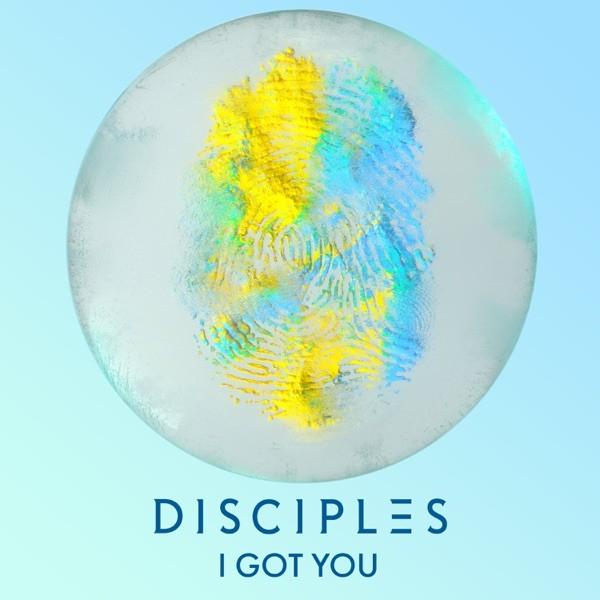 I GOT YOU - DISCIPLES