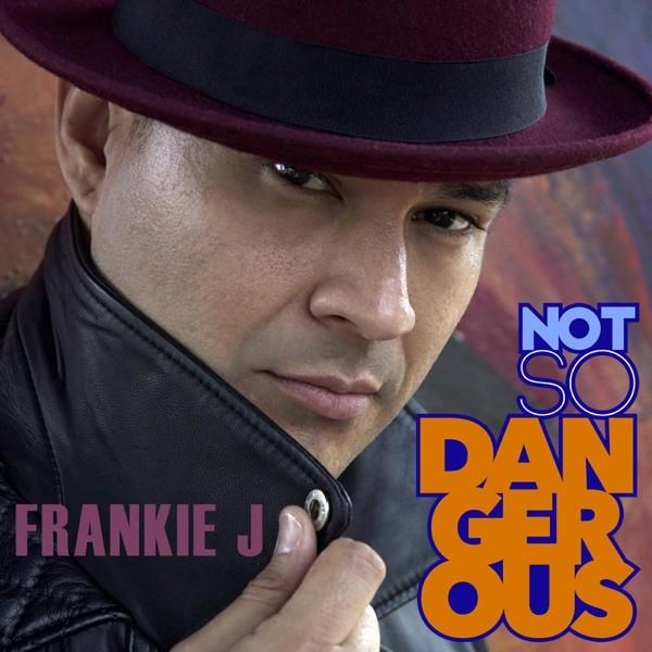 NOT SO DANGEROUS - FRANKIE J