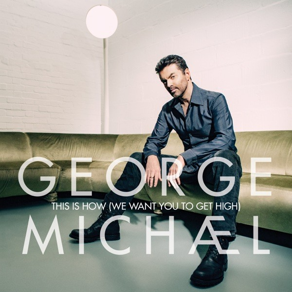 THIS IS HOW (WE WANT TO GET HIGHER) - GEORGE MICHAEL