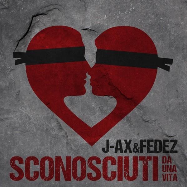 SCONOSCIUTI DA UNA VITA - J-AX & FEDEZ