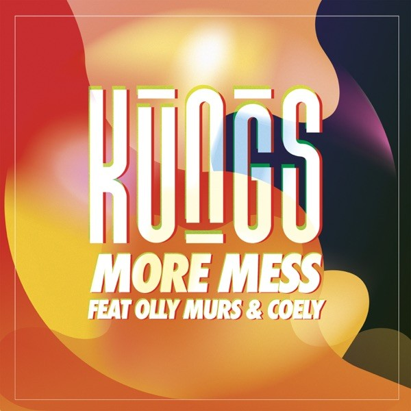 MORE MESS - KUNGS FEAT. OLLY MURS