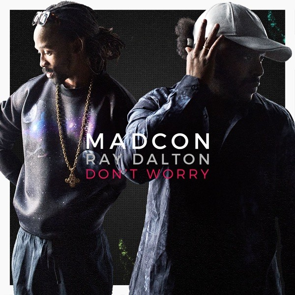 DON'T WORRY - MADCON FEAT. RAY DALTON