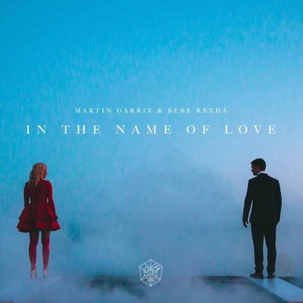 IN THE NAME OF LOVE - MARTIN GARRIX F. BEBE REXHA