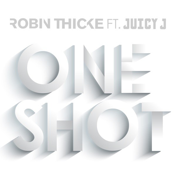ONE SHOT - ROBIN THICKE FEAT. JUICY J