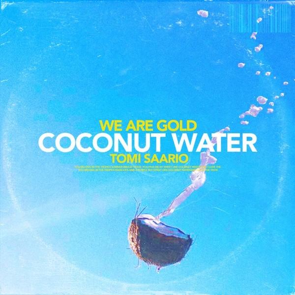 COCONUT WATER - WE ARE GOLD & TOMI SAARIO